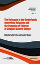 The Holocaust in the Borderlands. Interethnic relations and the dynamics of violence in occupied Eastern Europe